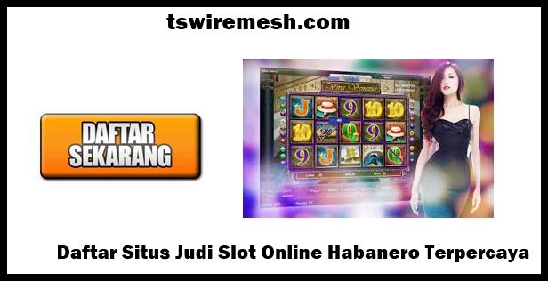 Daftar Situs Judi Slot Online Habanero Terpercaya