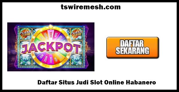 Daftar Situs Judi Slot Online Habanero
